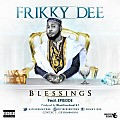 Frikky Dee - Blessings Ft. Episode (Prod. By @IamStreetBeatGH)