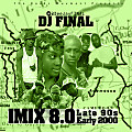 DJ FINAL presents iMIX 8.0 _ Late 90