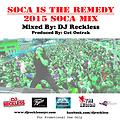 Soca is the Remedy 2015- Mixed by DJ Reckless