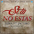 "Si Tu No Estas - Juma Ft Jacobo ""El Intelecto"" (MBN Records) (1)"
