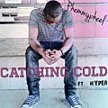 Catching Cold Ft. Hyper