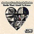 ´´Berlin That I Used To Know [JECS Mashup]´´ by deadmau5 vs. Gotye ft. Kimbra