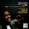FranQ-love is everything