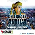 Celebrate Africa Hottest Afro Music Mixtape by AFRICANENTERTAINMENT