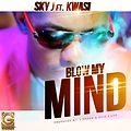Sky J Ft. Kwasi - blow my mind