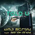 Daji Screw feat. Sarah Andy - Told U (Radio Edit)