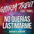 Gloria Trevi Ft Yunel Cruz - No Querias (Bachata R-mix Loop by MarioDjOriginal)