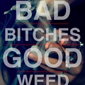 bad bitches good weed