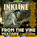 Inkline From The Vine Mixtape Hosted By Nana Dubwise