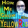 How Me Grow - YellowRas - 1017 Songs