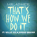 15.Mr.Apher - Thats How We Do It Ft. Willie Joe, Donnie Smacks - produce by Doc Sav