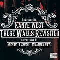 These Walls Revisited (Prod. by Kanye West)
