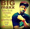 BIGMAXX - KILO FO SI remix  ft vector, ghetto p, zee, phenom