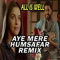 "All Is Well | Official ""Aye Mere Humsafar Remix"" 