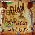 Bet you Can't Do It Like Me Vs. Beez In the Trap (Clean Mashup)