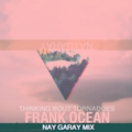 Thinking Bout Tornadoes - Frank Ocean (Nay Garay Mix)