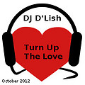DJ D'Lish - Turn Up the Love