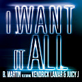 I Want It All ft. Kendrick Lamar & Juicy J