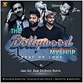 The Bollywood Mashup (Dedicated Love Mix) Ft. Jasz Gill Beat Brothers Remix