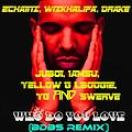 2Chainz, WizKhalifa, Drake, Ju-Boi, Iamsu, Yellow G LBoogie, YG & Swerve - WHO DO YOU LOVE (BDBS REMIX)