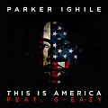 Parker Ighile - This Is America (feat.  G-Eazy)