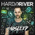 Hard Driver – #NOSLEEP ALBUM  2017