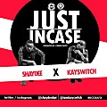 Shaydee x KaySwitch - Just Incase (Prod. CheekyChizzy)