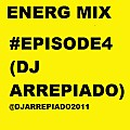 ENERG MIX #EPISODE 04 (DJ ARREPIADO)