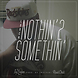 01 Nothin' 2 Somethin'