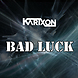 Karixon   Bad Luck (Original Mix)