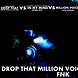 Drop That Million Voices In My Mind [FNK Mash Up] (Albin Myers,Dimitri Vegas & Like Mike VS Ivan Gough & Feenixpawl FT. Georgi Kay VS Otto Knows)