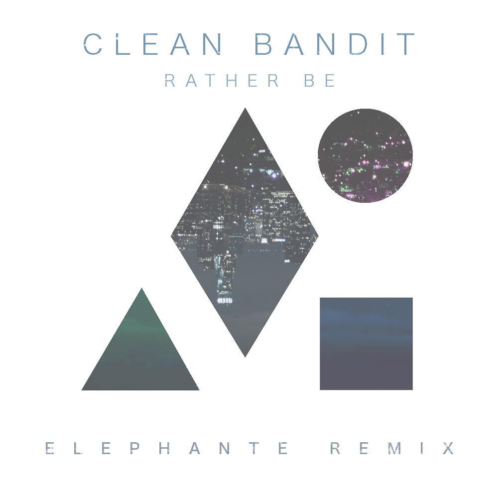 Clean Bandit - Rather Be (Elephante Remix) [Electro-Dance ...